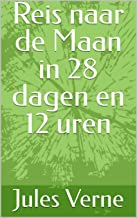 Reis naar de Maan in 28 dagen en 12 uren (Dutch Edition)