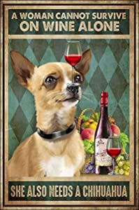 A Woman Cannot Survive On Wine Alone She Also Needs A Chihuahua Retro Metal Tin Sign Vintage Aluminum Sign for Home Coffee Wall Decor 8x12 Inch
