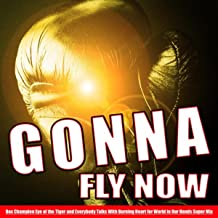 Gonna Fly Now [Explicit] (Box Champion Eye of the Tiger and Everybody Talks With Burning Heart for World in Our Hands Super Mix)