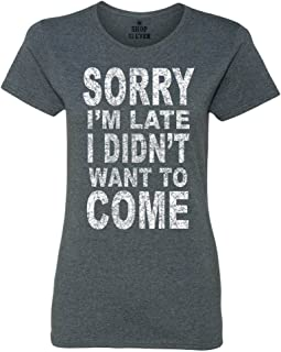 shop4ever Sorry I`m Late I Didn`t Want to Come Women`s T-Shirt Funny Shirts