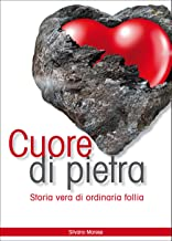 CUORE DI PIETRA: Storia di ordinaria follia (Italian Edition)