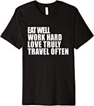 Eat Well Work Hard Love Truly Travel Often - Quote Tee Shirt