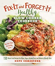 Fix-It and Forget-It Healthy Slow Cooker Cookbook: 150 Whole Food Recipes for Paleo, Vegan, Gluten-Free, and Diabetic-Frie...