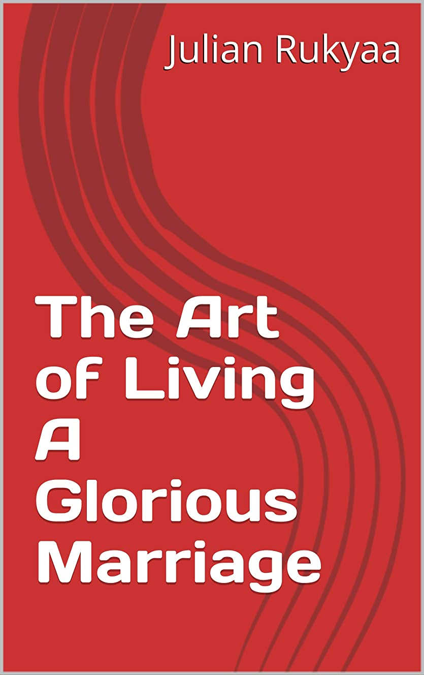 知らせる不忠不健全The Art of Living A Glorious Marriage (English Edition)
