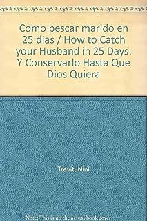Como pescar marido en 25 dias / How to Catch your Husband in 25 Days: Y Conservarlo Hasta Que Dios Quiera (Spanish Edition)