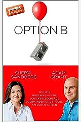 Option B: Wie wir durch Resilienz, Schicksalsschläge überwinden und Freude am Leben finden (German Edition) eBook Kindle