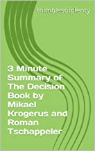 3 Minute Summary of The Decision Book by Mikael Krogerus and Roman Tschappeler (thimblesofplenty 3 Minute Business Book Summary Series 1)