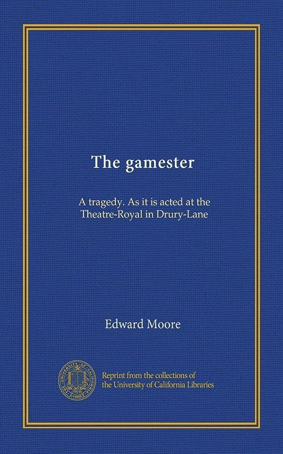 呼吸前述の生態学The gamester: A tragedy. As it is acted at the Theatre-Royal in Drury-Lane