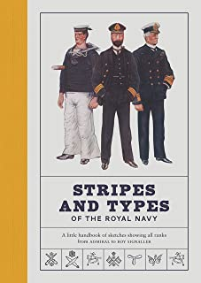 Stripes and Types of the Royal Navy: A Little Handbook of Sketches by Naval Officers Showing the Dress and Duties of All R...