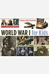 World War I for Kids: A History with 21 Activities (For Kids series Book 50) Kindle Edition