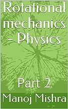 Rotational mechanics - Physics: Part 2