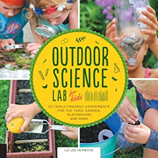 Best Outdoor Science Lab for Kids: 52 Family-Friendly Experiments for the Yard, Garden, Playground, and Park Review