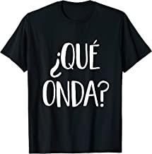 Que Onda T-Shirt - Funny What's Up What Waves Spanish Tee