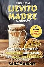 LIEVITO MADRE: L'Arte del Panificare Facilmente! Ricettario per Pane, Pizza e Dolci (Italian Edition)