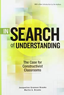 In Search of Understanding: The Case for Constructivist Classrooms
