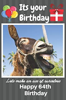 Its Your Birthday Lets Make An Ass Of Ourselves Happy 64th Birthday: Funny Donkey 64th Birthday Gifts for Men and Woman / Birthday Card / Birthday ... Donkey Donkey (6 x 9 - 110 Blank Lined Pages)