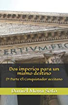 DOS Imperios Para Un Mismo Destino: 2a Parte El Conquistador Accitano