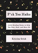 F*ck You Haiku: Little Breakup Poems to Help You Vent, Heal, and Move On