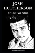 Josh Hutcherson Coloring Book: Legendary The Hunger Games Star and Famous Teen idol, Hot Actor and Acclaimed Producer Inspired Adult Coloring Book (Josh Hutcherson Books)