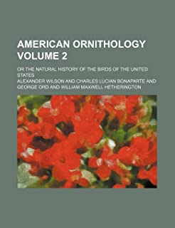 American Ornithology; Or the Natural History of the Birds of the United States Volume 2