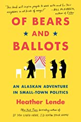 Of Bears and Ballots: An Alaskan Adventure in Small-Town Politics Kindle Edition