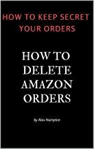 How to delete Amazon Orders: keep secret your purchases - Cancel Oder place today - Cancel kindle order (delete orders Book 1) (English Edition)