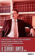 Il Servant Lawyer - Parte I: L'avvocato che ti sta Accanto nelle gare pubbliche (Italian Edition)
