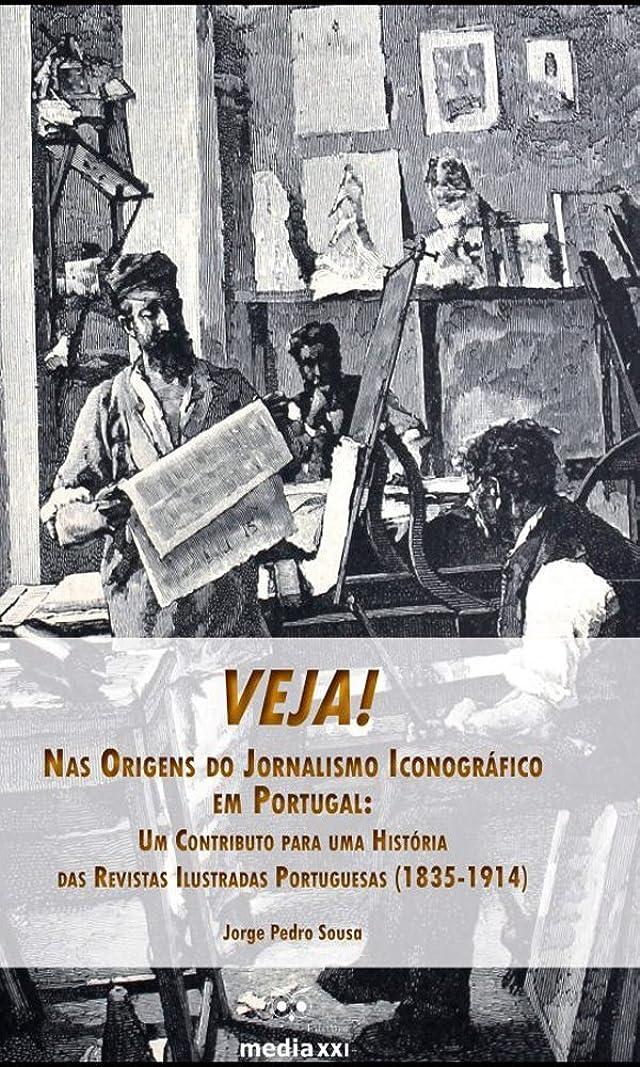 中で意気揚々鎮静剤Veja! Nas Origens do Jornalismo Iconográfico em Portugal: Um Contributo para uma História das Revistas Ilustradas Portuguesas (1835-1914) (Portuguese Edition)