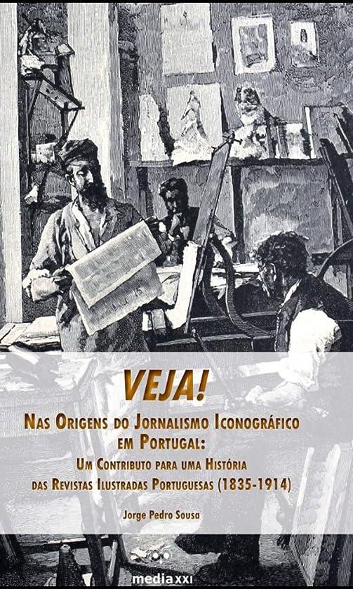 雄弁な正しくお世話になったVeja! Nas Origens do Jornalismo Iconográfico em Portugal: Um Contributo para uma História das Revistas Ilustradas Portuguesas (1835-1914) (Portuguese Edition)