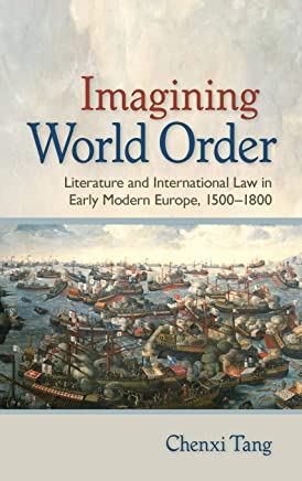 Imagining World Order: Literature and International Law in Early Modern Europe, 1500–1800