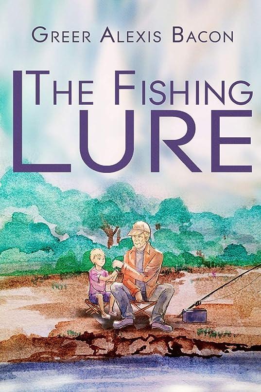 熱コーナーすることになっているThe Fishing Lure: A Children's Story About The Importance Of Believing In The American Dream Through The Love Of Fishing