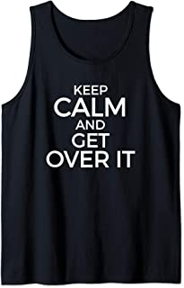 Funny KEEP CALM AND GET OVER IT Tank Top