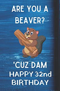 Are You A Beaver? 'Cuz Dam Happy 32nd Birthday: Awesome Birthday Gift 32nd Journal / Notebook / Diary / USA Gift (6 x 9 - 110 Blank Lined Pages)
