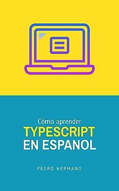 150 cosas que debe saber para convertirse en un programador experimentado en TypeScript 3.X (Spanish Edition)