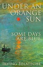 Under An Orange Sun, Some Days Are Blue