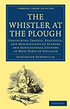 The Whistler at the Plough: Containing Travels, Statistics, and Descriptions of Scenery and Agricultural Customs in most parts of England