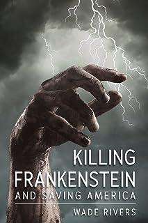 Killing Frankenstein: And Saving America