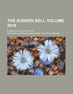 The Sunken Bell; A Fairy Play of Five Acts Volume 2616
