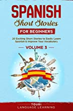Spanish Short Stories for Beginners: 20 Exciting Short Stories to Easily Learn Spanish & Improve...