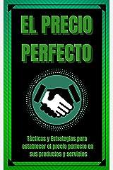 EL PRECIO PERFECTO: Tácticas y Estrategias para establecer el precio perfecto en sus productos y servicios! (ESTRATEGIA EN LOS NEGOCIOS nº 2) (Spanish Edition) Kindle Edition