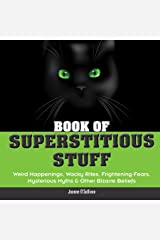 Book of Superstitious Stuff: Weird Happenings, Wacky Rites, Frightening Fears, Mysterious Myths & Other Bizarre Beliefs (The Stuff) Kindle Edition