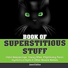 Book of Superstitious Stuff: Weird Happenings, Wacky Rites, Frightening Fears, Mysterious Myths & Other Bizarre Beliefs (T...