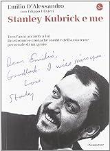 Scaricare Libri Stanley Kubrick e me. Trent'anni accanto a lui. Rivelazioni e cronache inedite dell'assistente personale di un genio PDF