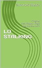 LO STALKING: Origine psicologica degli atti persecutori (Italian Edition)