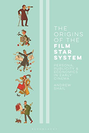 The Origins of the Film Star System: Persona, Publicity and Economics in Early Cinema (International Library of the Moving Image Book 52)