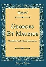Georges Et Maurice: Comédie-Vaudeville en Deux Actes (Classic Reprint) (French Edition)