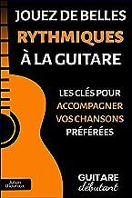 Jouez de belles rythmiques à la guitare: Les clés pour accompagner vos chansons préférées
