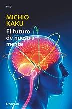 El futuro de nuestra mente: El reto cientIfico para entender, mejorar y fortalecer nuestra mente / The Future of the Mind (Spanish Edition)
