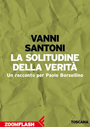 La solitudine della verità: Un racconto per Paolo Borsellino (L'agenda ritrovata Vol. 4)