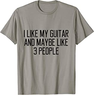 Funny I Like My Guitar And Maybe Like 3 People Quote T-Shirt